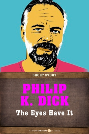 The Eyes Have It - Short Story ebook by Philip K. Dick