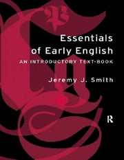 Essentials of Early English - Old, Middle and Early Modern English ebook by Jeremy J. Smith