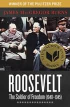 Roosevelt: The Soldier of Freedom (1940–1945) - 1940–1945 ebook by James MacGregor Burns