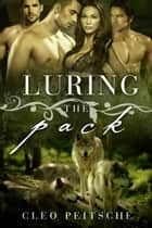 Luring the Pack ebook by Cleo Peitsche