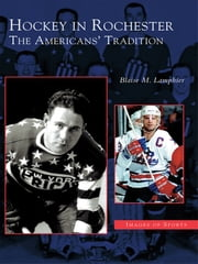 Hockey in Rochester - The Americans' Tradition ebook by Blaise M. Lamphier