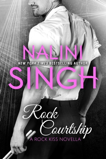 Rock Courtship: A Rock Kiss Novella ebook by Nalini Singh