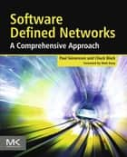 Software Defined Networks - A Comprehensive Approach ebook by Paul Goransson, Chuck Black