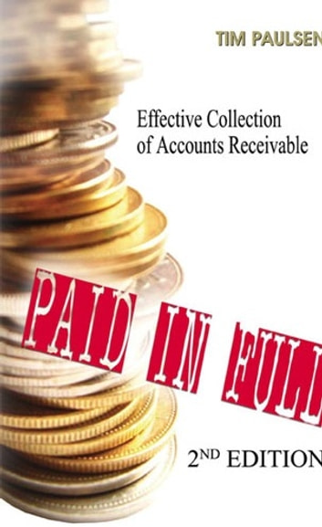 Paid in Full - Effective Collection of Accounts Receivable eBook by Tim Paulsen