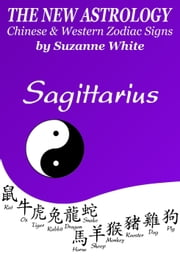 Saigttarius - The New Astrology - Chinese And Western Zodiac Signs: - New Astrology by Sun Signs, #8 ebook by Suzanne White