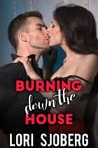 Burning Down the House ebook by Lori Sjoberg