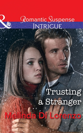 Trusting A Stranger (Mills & Boon Intrigue) eBook by Melinda Di Lorenzo