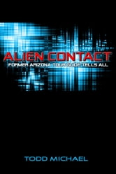 Alien Contact: Former Arizona Tour Guide Tells All ebook by Todd Michael