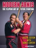 MODERN ARIS: The Filipino Art of Stick Fighting - Digital Edition With Bonus Content ebook by Remy Presas