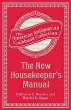 The New Housekeeper's Manual ebook by Catharine Esther Beecher,Harriet Beecher Stowe