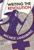 Writing the Revolution ebook by Michele Landsberg