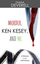 Murder, Ken Kesey, and Me - A Mystery Laced with Humor ebook by Diana Deverell
