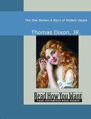The One Woman : A Story Of Modern Utopia ebook by JR. Thomas Dixon