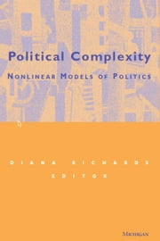 Political Complexity - Nonlinear Models of Politics ebook by Diana Eva-Ann Richards