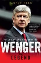 Wenger - The Legend ebook by Jasper Rees