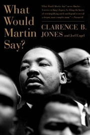 What Would Martin Say? ebook by Clarence B. Jones,Joel Engel