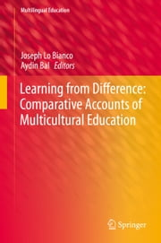 Learning from Difference: Comparative Accounts of Multicultural Education ebook by Joseph Lo Bianco,Aydin Bal