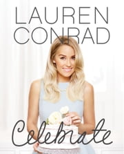 Lauren Conrad Celebrate ebook by Lauren Conrad