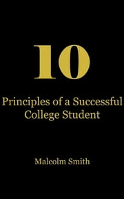 10 Principles of a Successful College Student ebook by Malcolm Q. Smith