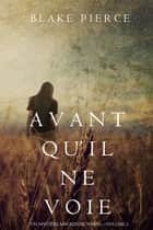 Avant qu'il ne voie (Un mystère Mackenzie White – Volume 2) ebook by Blake Pierce
