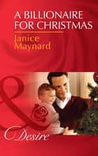A Billionaire for Christmas (Mills & Boon Desire) (Billionaires and Babies, Book 41) ebook by Janice Maynard
