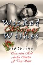 Wicked Christmas Wishes ebook by Tara Fox Hall