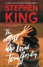 The Girl Who Loved Tom Gordon - A Novel ebook by Stephen King