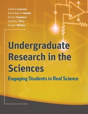 Undergraduate Research in the Sciences - Engaging Students in Real Science ebook by Sandra Laursen ,Anne-Barrie Hunter,Elaine Seymour,Heather Thiry,Ginger Melton