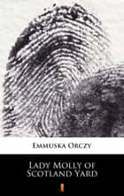 Lady Molly of Scotland Yard ebook by Emmuska Orczy
