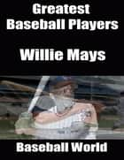 Greatest Baseball Players: Willie Mays ebook by Baseball World