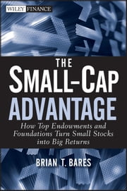 The Small-Cap Advantage - How Top Endowments and Foundations Turn Small Stocks into Big Returns ebook by Brian Bares