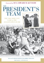 The President's Team - The 1963 Army-Navy Game and the Assassination of JFK ebook by Michael Connelly,Edward M. Kennedy,Staubach,Lynch
