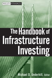 The Handbook of Infrastructure Investing ebook by Michael D.  Underhill