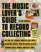 The Music Lover's Guide to Record Collecting ebook by Dave Thompson