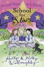 School for Stars: Second Term at L'Etoile - Book 2 ebook by Holly Willoughby, Kelly Willoughby