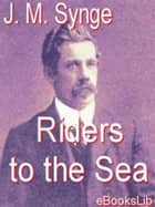 Riders to the Sea ebook by J. M. Synge