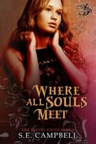 Where All Souls Meet ebook by S.E. Campbell