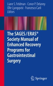 The SAGES / ERAS® Society Manual of Enhanced Recovery Programs for Gastrointestinal Surgery ebook by Liane S. Feldman,Conor P. Delaney,Olle Ljungqvist,Francesco Carli