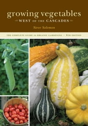 Growing Vegetables West of the Cascades, 6th Edition - The Complete Guide to Organic Gardening ebook by Kobo.Web.Store.Products.Fields.ContributorFieldViewModel