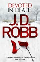 Devoted in Death - An Eve Dallas thriller (Book 41) ebook by J. D. Robb
