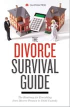The Divorce Survival Guide: The Roadmap for Everything from Divorce Finance to Child Custody ebook by Calistoga Press