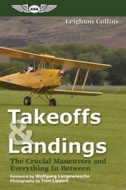 Takeoffs and Landings (eBook Edition) - The Crucial Maneuvers & Everything in Between ebook by Leighton Collins,Wolfgang Langewiesche,Richard L. Collins,Tom Lippert