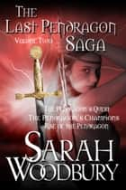 The Last Pendragon Saga Volume 2 (The Last Pendragon Saga) ebook by Sarah Woodbury