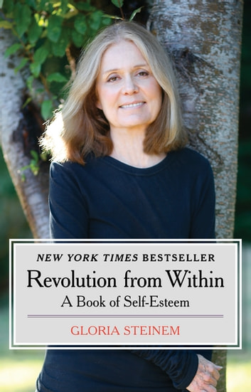 Revolution from Within: A Book of Self-Esteem - A Book of Self-Esteem ebook by Gloria Steinem