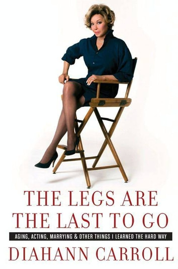 The Legs Are the Last to Go - Aging, Acting, Marrying, and Other Things I Learned the Hard Way ebook by Diahann Carroll
