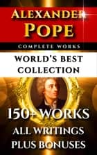 Alexander Pope Complete Works – World's Best Collection - 150+ Works All Poetry, Poems, Prose, Iliad, Odyssey & Rarities Plus Biography ebook by Alexander Pope, Leslie Stephen, Darryl Marks
