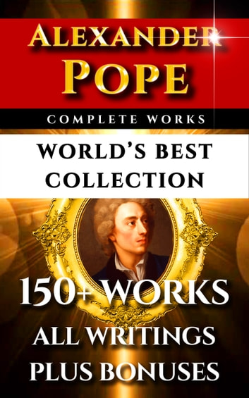 Alexander Pope Complete Works – World's Best Collection - 150+ Works All Poetry, Poems, Prose, Iliad, Odyssey & Rarities Plus Biography ebook by Alexander Pope,Leslie Stephen