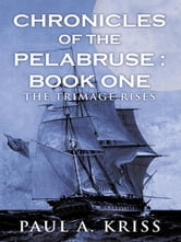 Chronicles Of The Pelabruse : Book One - The Trimage Rises ebook by Paul A. Kriss