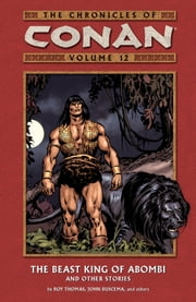Chronicles of Conan Volume 12: The Beast King of Abombi and Other Stories ebook by Roy Thomas