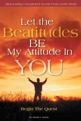 Let the Beatitudes BE My Attitude in You - Begin The Quest ebook by Marlin J. Harris